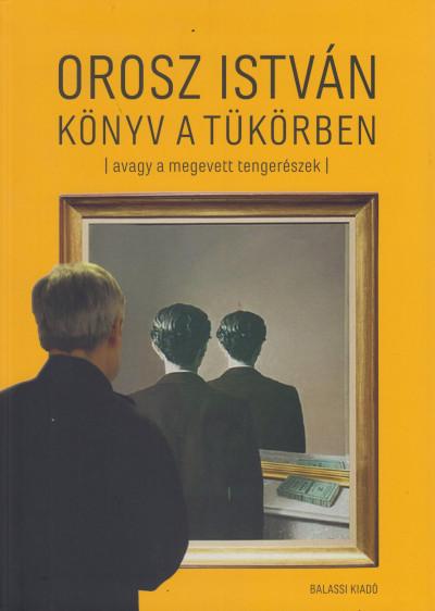 Orosz István - Könyv a tükörben (avagy a megevett tengerészek)