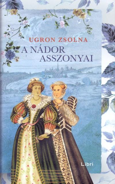 Ugron Zsolna - A nádor asszonyai