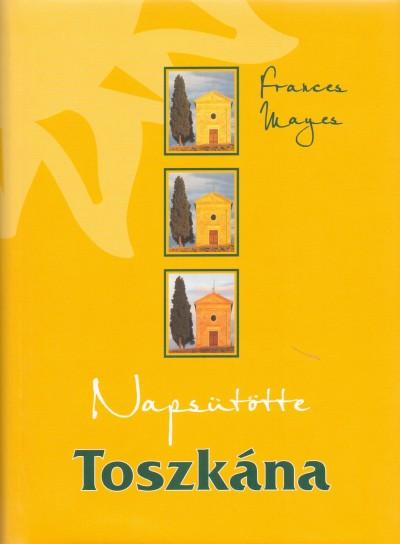Frances Mayes - Napsütötte Toszkána