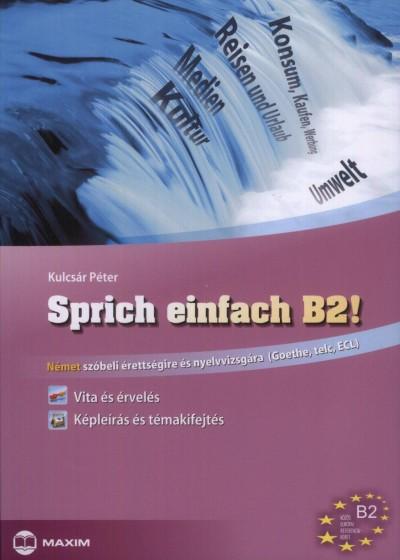 Kulcsár Péter - Sprich einfach B2! - Vita és érvelés - Képleírás és témakifejtés