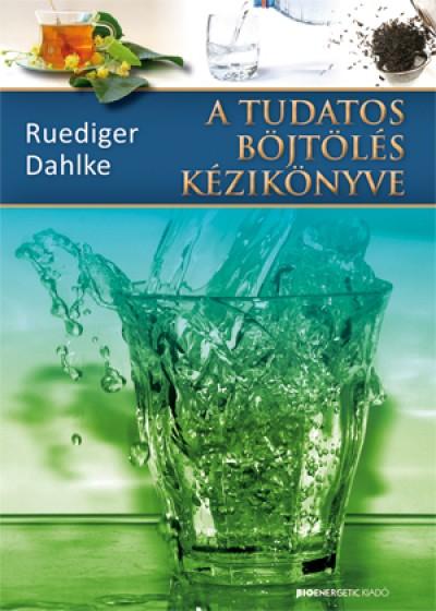Ruediger Dahlke - A tudatos böjtölés kézikönyve