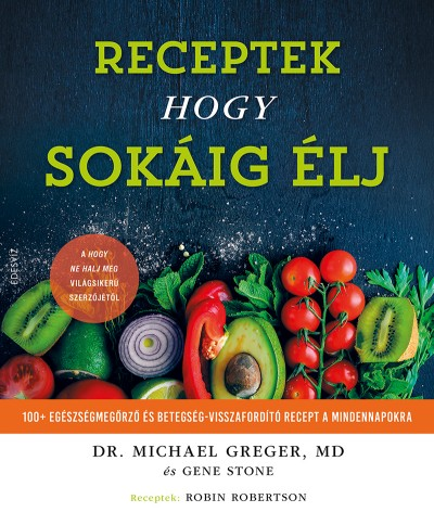 Michael Greger - Gene Stone - Receptek hogy sokáig élj