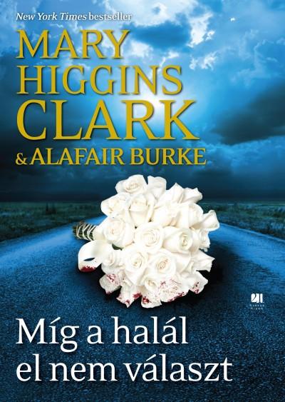 Alafair Burke - Mary Higgins Clark - Míg a halál el nem választ
