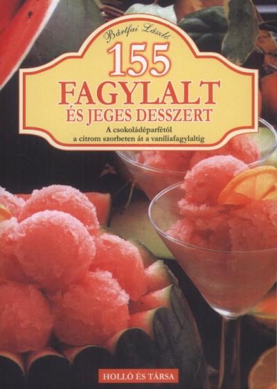 Bártfai László - 155 fagylalt és jeges desszert
