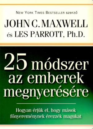 John C. Maxwell - Dr. Les Parrott - 25 m�dszer az emberek megnyer�s�re