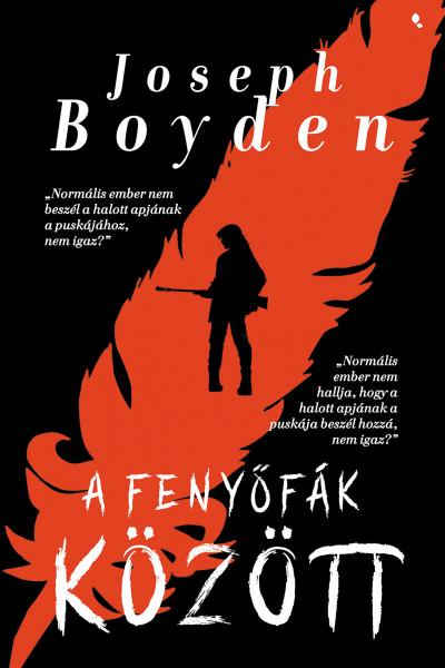 Joseph Boyden - A fenyőfák között
