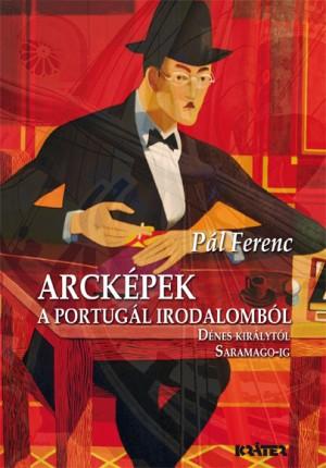P�l Ferenc - Arck�pek a portug�l irodalomb�l
