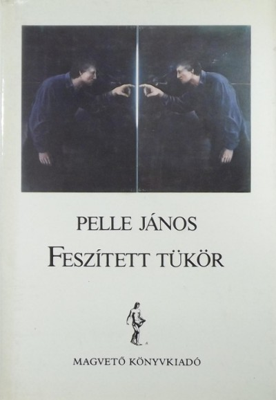 Pelle János - Feszített tükör