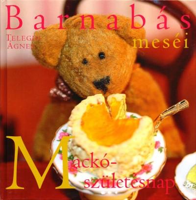 Telegdi Ágnes - Barnabás meséi - Mackó-születésnap