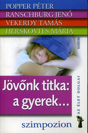 Herskovits M�ria - Popper P�ter - Ranschburg Jen� - Vekerdy Tam�s - J�v�nk titka: a gyerek...