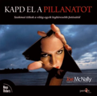 Joe Mcnally - Kapd el a pillanatot
