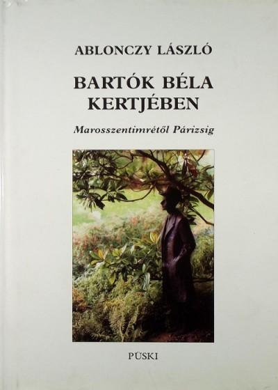 Ablonczy László - Bartók Béla kertjében