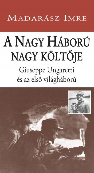 Madarász Imre - A Nagy Háború nagy költője