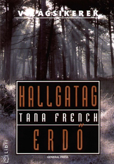 Tana French - Hallgatag erdő