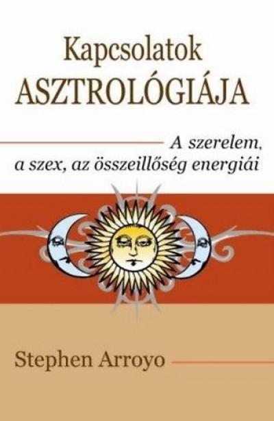 Stephen Arroyo - Kapcsolatok asztrológiája