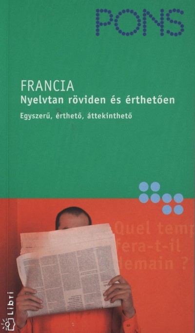 Gabriele Forst - Pons Francia nyelvtan röviden és érthetően