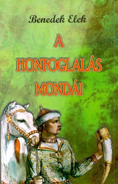BENEDEK ELEK - A HONFOGLALÁS MONDÁI