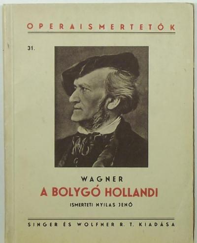 Richard Wagner - Nyilas Jenő  (Szerk.) - A Bolygó Hollandi