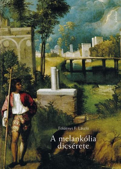 Földényi F. László - A melankólia dicsérete