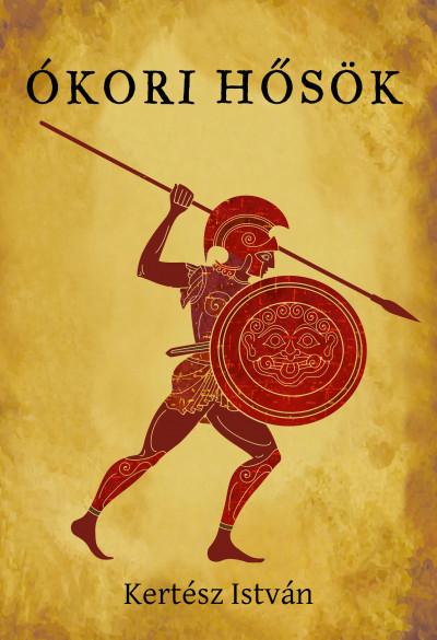 Kertész István - Ókori hősök