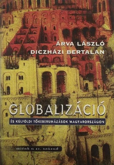 Árva László - Diczházi Bertalan - Globalizáció és külföldi tőkeberuházások Magyarországon