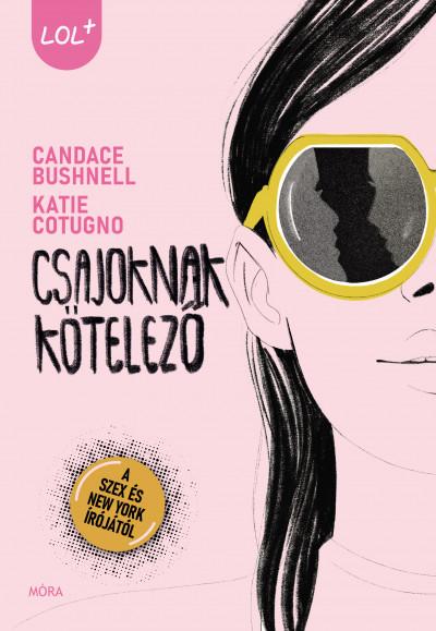 Candace Bushnell - Katie Cotugno - Csajoknak kötelező