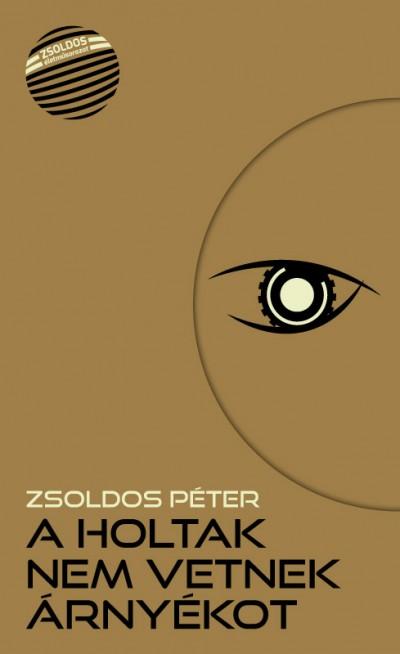 Zsoldos Péter - A holtak nem vetnek árnyékot
