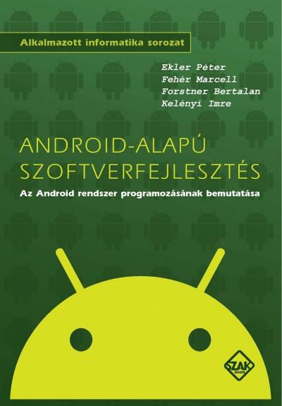 Ekler Péter - Fehér Marcell - Forstner Bertalan - Kelényi Imre - Android-alapú szoftverfejlesztés