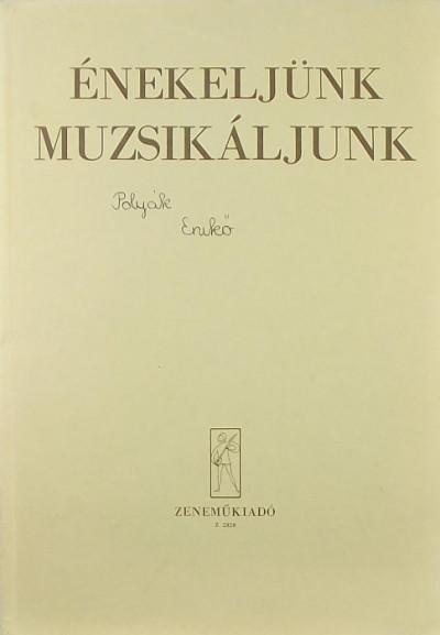 Agócsy László  (Szerk.) - J. Irsai Vera  (Szerk.) - Énekeljünk, muzsikáljunk