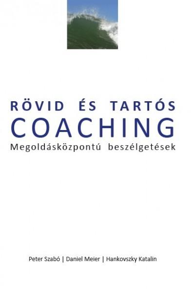 Hankovszky Katalin - Daniel Meier - Peter Szabó - Rövid és tartós coaching