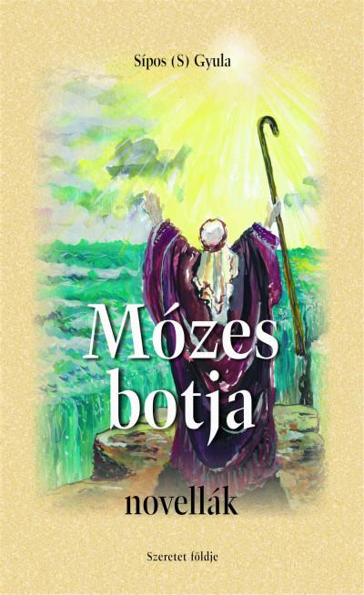 Sipos  Gyula (S) - Mózes botja