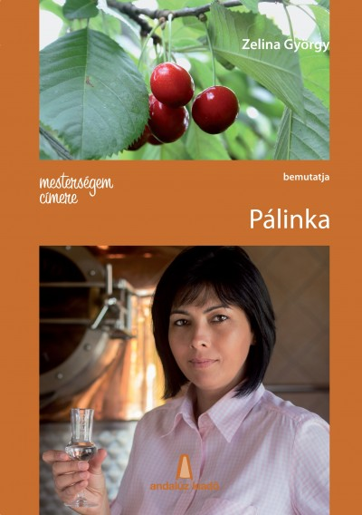 Zelina György - Mesterségem címere: Pálinka
