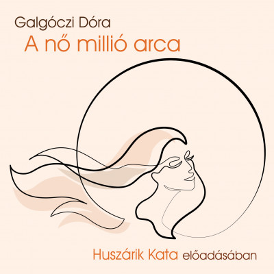 Galgóczi Dóra - Huszárik Kata - A nő millió arca - Hangoskönyv