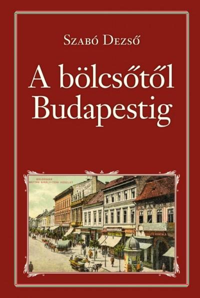 Szabó Dezső - A bölcsőtől Budapestig