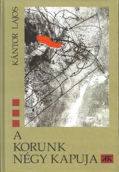 Kántor Lajos - Rigán Lóránd  (Szerk.) - A Korunk négy kapuja