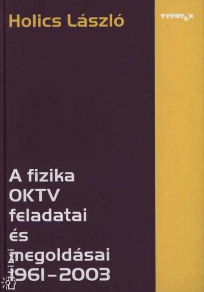 Holics László - A fizika OKTV feladatai és megoldásai 1961-2003