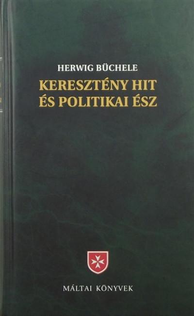 Herwig Büchele - Keresztény hit és politikai ész