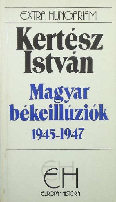 Kertész István - Magyar békeillúziók 1945-1947
