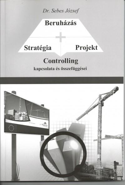 Dr. Sebes József - Stratégia - Projekt - Beruházás CONTROLLING kapcsolata és összefüggései