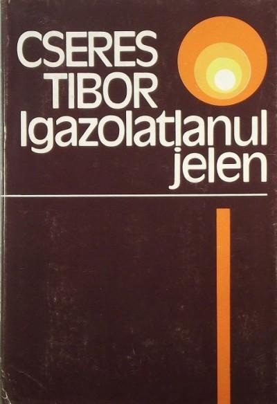 Cseres Tibor - Igazolatlanul jelen