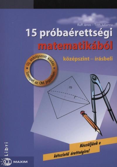 Ruff János - Dr. Tóth Julianna - 15 próbaérettségi matematikából