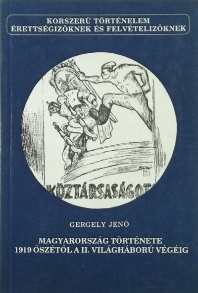 Gergely Jenő - Magyarország története 1919 őszétől a II. világháború végéig