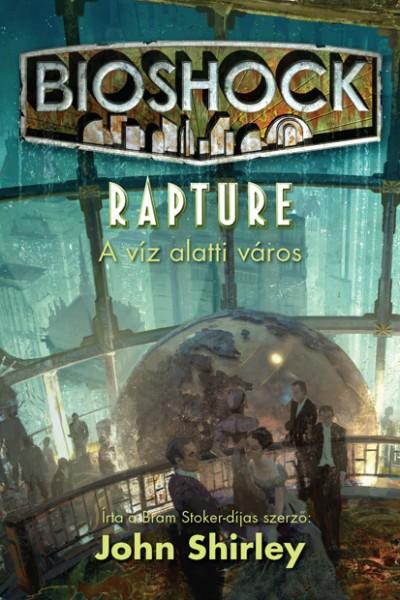 John Shirley - Bioshock: Rapture - A víz alatti város