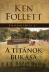Ken Follett - R�zsa Judit (Szerk.) - A Tit�nok buk�sa