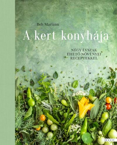 Beh Mariann - A kert konyhája