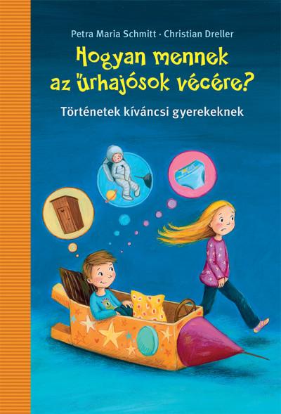 Christian Dreller - Petra Maria Schmitt - Hogyan mennek az űrhajósok vécére?