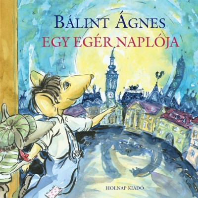Bálint Ágnes - Egy egér naplója
