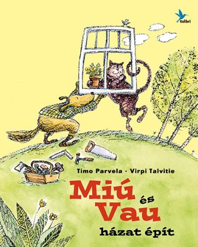 Timo Parvela - Virpi Talvitie - Miú és Vau házat épít