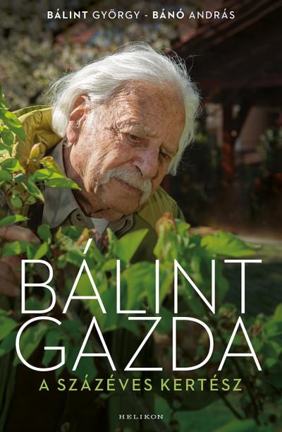 Bálint György - Bánó András - Bálint gazda, a százéves kertész