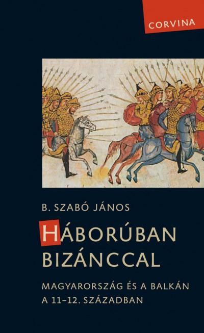 B. Szabó János - Háborúban Bizánccal